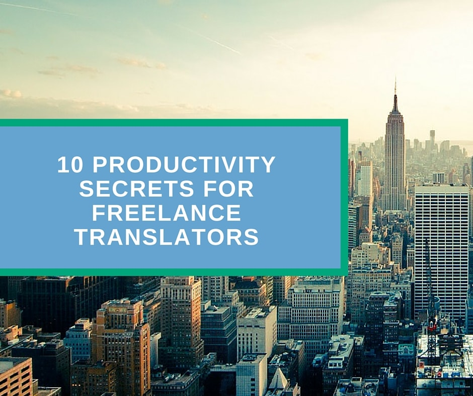 10 Productivity Secrets for Freelance Translators
